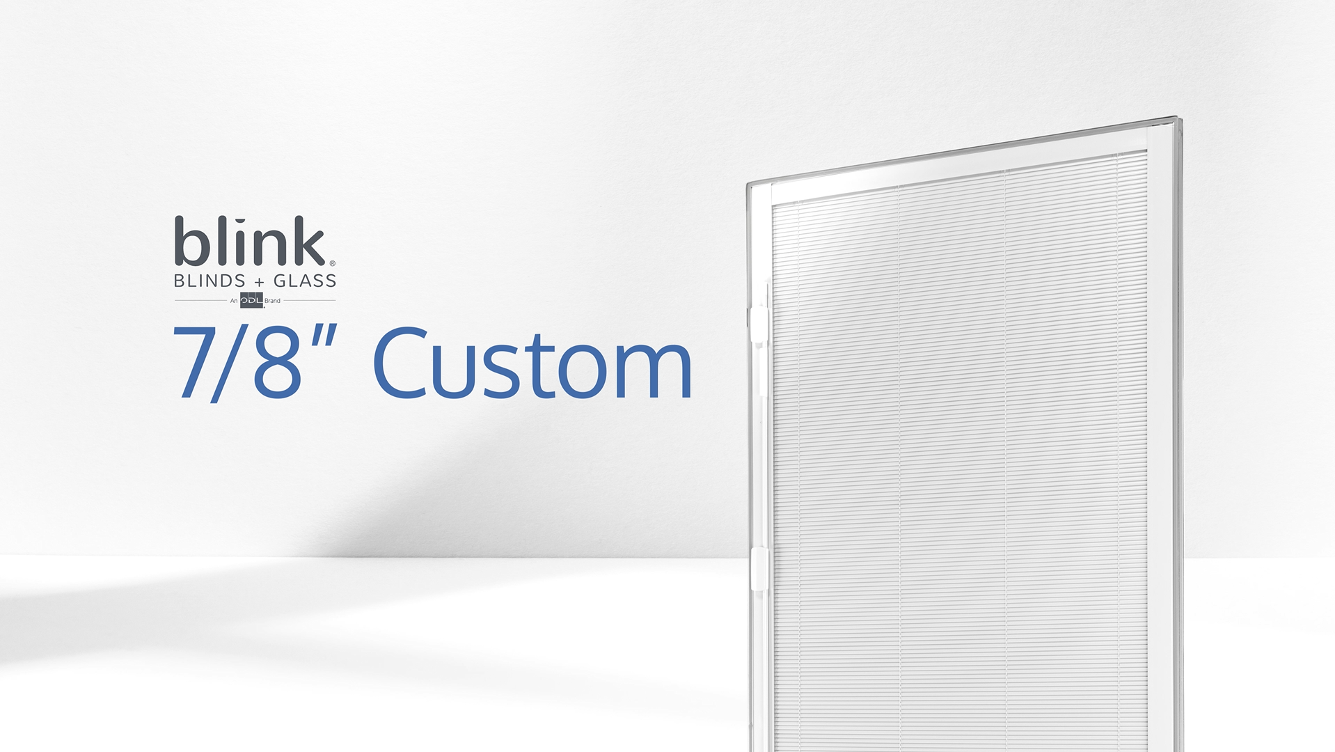Blink 7/8-inch Custom for Windows and Doors Now Available from ODL, Inc.